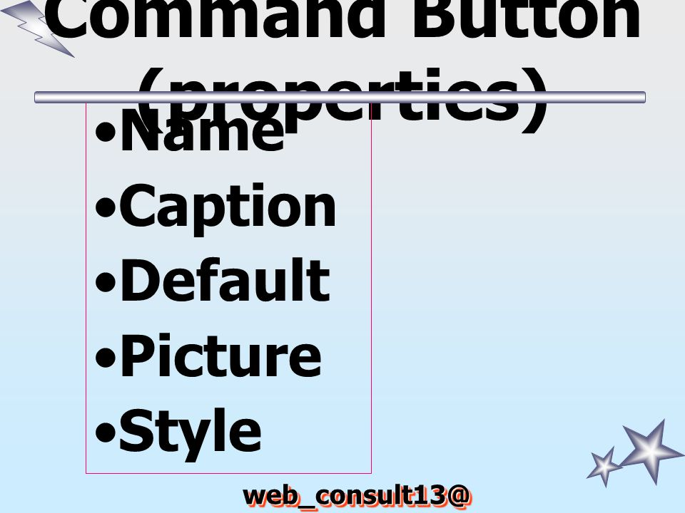 web_consult13@ hotmail.com ตัวอย่างงาน หาผลคูณระหว่าง 2 Text Box Sub Command1_Click() a = Text1 b = Text2 Label3.Caption = a & * & b & = & a * b End Sub