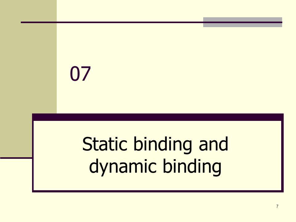 8 Static binding และ dynamic binding Binding หมายถึงการผูกโยง Static Binding การผูกชื่อจะเกิดขณะคอมไพล ใชกับชื่อตัว แปร หรือ instance การเรียกใช้ function แบบเดิมจะถูก จำกัดขอบเขตขณะ compile Dynamic Binding การผูกชื่อเกิดขึ้นขณะทํางาน (runtime) เป็นการเปลี่ยนแปลงรูปแบบตามสภาพของ object ที่ได้ถูก สร้างขึ้น เวลาที่ compiler จัดสรรหน่วยความจำให้กับตัว แปรในขณะที่โปรแกรมกำลังถูก execute (run อยู่ ) ไม่ใช่ ในขณะที่กำลัง compile โปรแกรม ไม่สามารถเปลี่ยนแปลงหรือแก้ไขข้อมูล เกี่ยวกับตัวแปร หรือเมธอดได้หลังจาก คอมไพล์โปรแกรมแล้ว