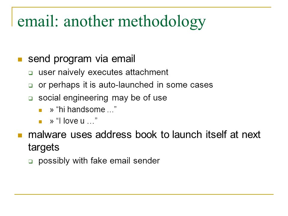email: another methodology send program via email  user naively executes attachment  or perhaps it is auto-launched in some cases  social engineeri