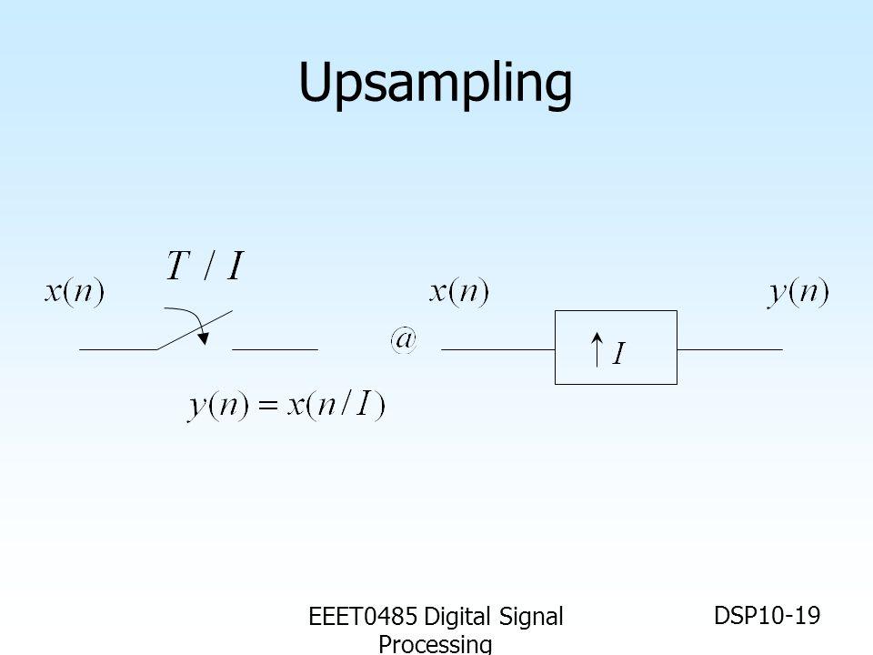 EEET0485 Digital Signal Processing DSP10-19 Upsampling