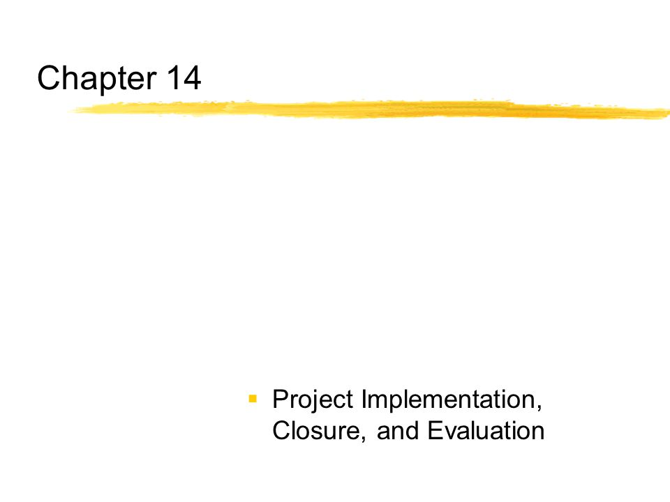 Chapter 14  Project Implementation, Closure, and Evaluation