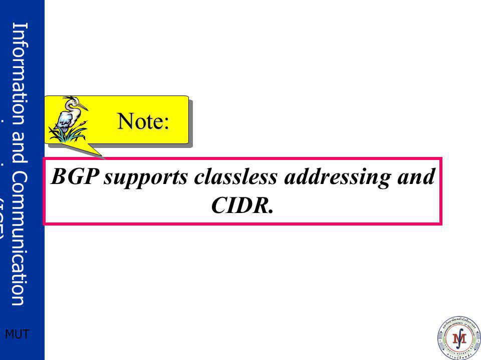 Information and Communication engineering (ICE) MUT BGP supports classless addressing and CIDR. Note: