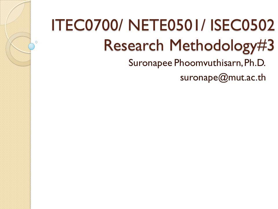 ITEC0700/ NETE0501/ ISEC0502 Research Methodology#3 Suronapee Phoomvuthisarn, Ph.D. suronape@mut.ac.th