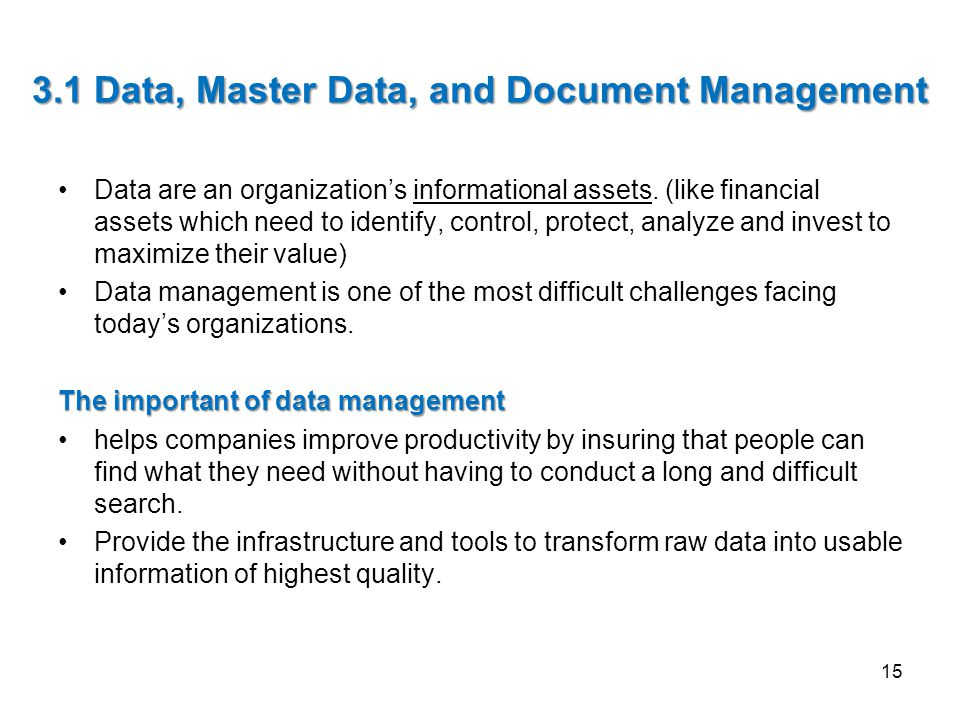 3.1 Data, Master Data, and Document Management Data are an organization's informational assets.