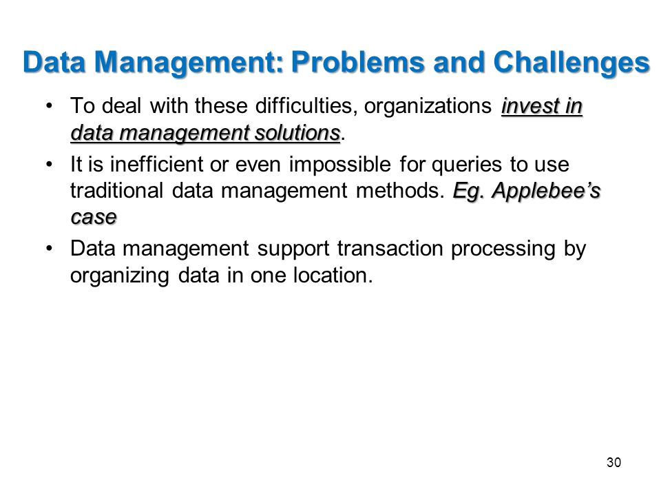 invest in data management solutionsTo deal with these difficulties, organizations invest in data management solutions. Eg. Applebee's caseIt is ineffi