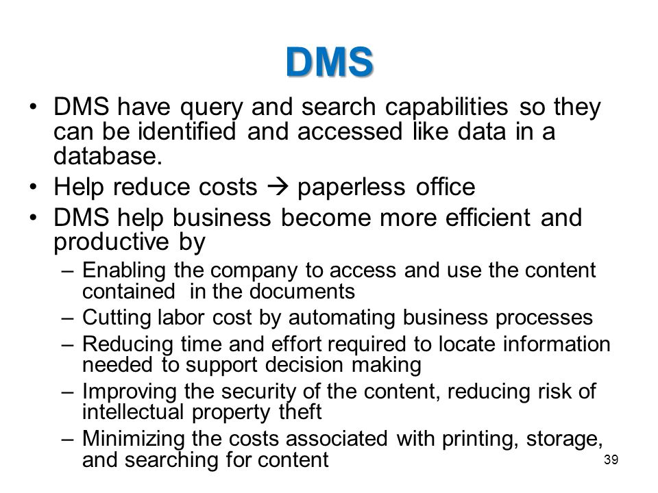 DMS DMS have query and search capabilities so they can be identified and accessed like data in a database. Help reduce costs  paperless office DMS he