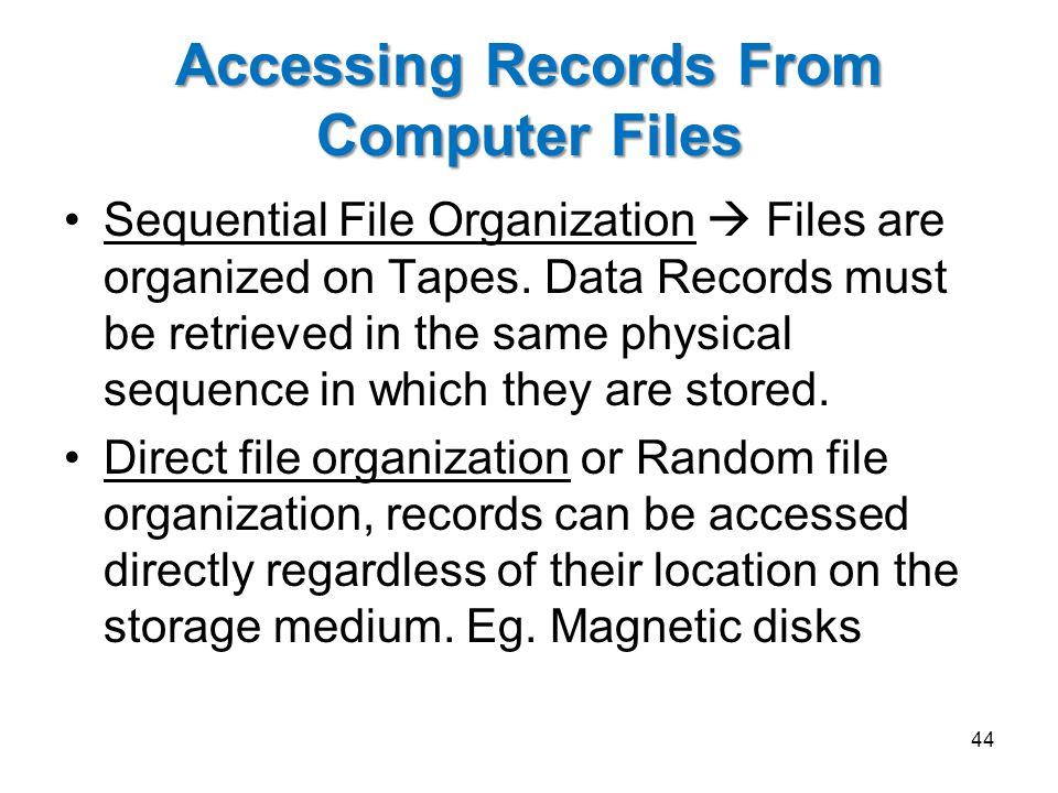 Accessing Records From Computer Files Sequential File Organization  Files are organized on Tapes. Data Records must be retrieved in the same physical