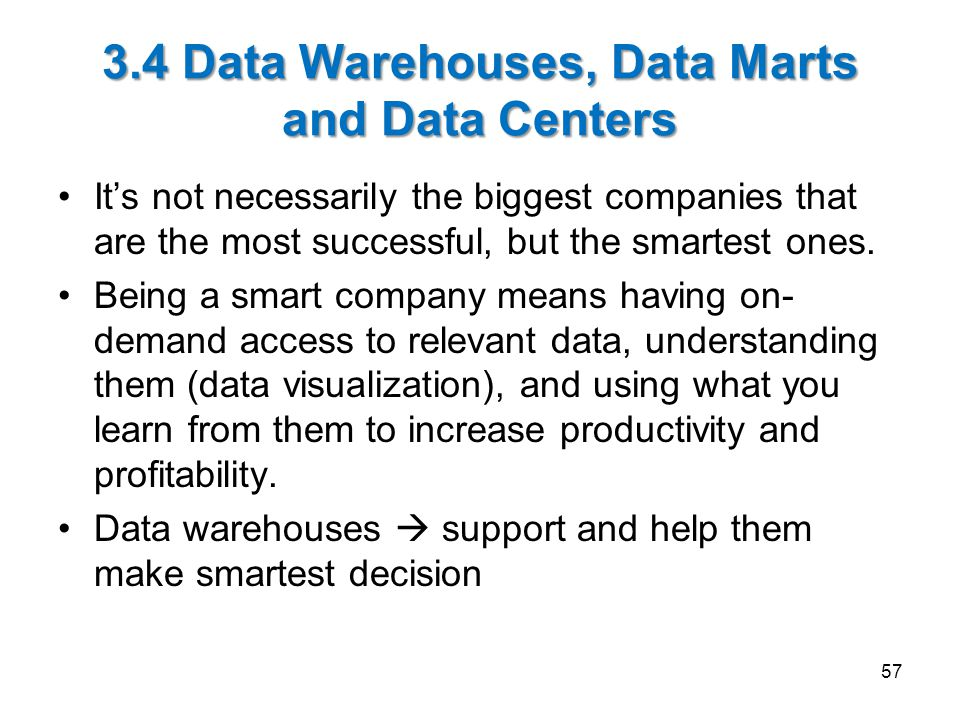 3.4 Data Warehouses, Data Marts and Data Centers It's not necessarily the biggest companies that are the most successful, but the smartest ones. Being