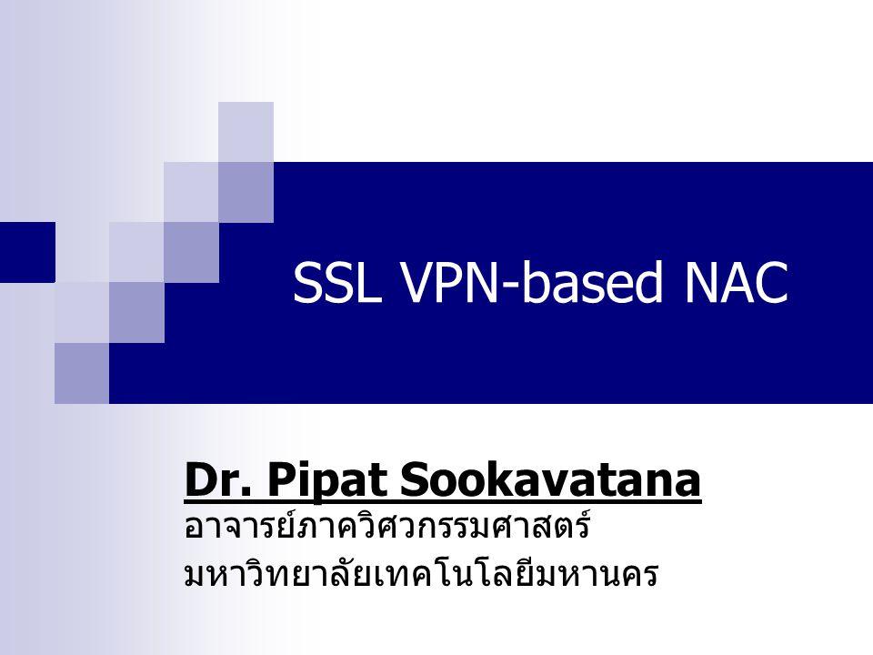 SSL VPN-based NAC Dr. Pipat Sookavatana อาจารย์ภาควิศวกรรมศาสตร์ มหาวิทยาลัยเทคโนโลยีมหานคร