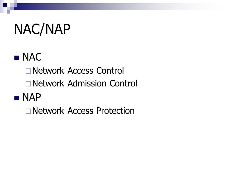 NAC/NAP NAC  Network Access Control  Network Admission Control NAP  Network Access Protection