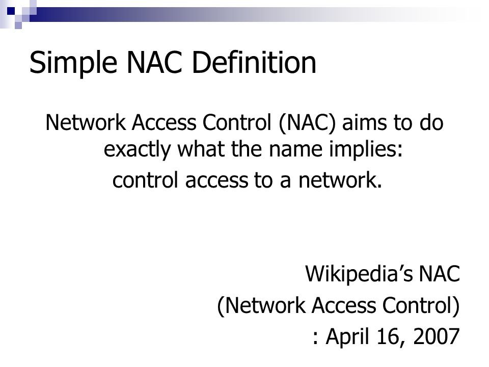 Simple NAC Definition Network Access Control (NAC) aims to do exactly what the name implies: control access to a network. Wikipedia's NAC (Network Acc