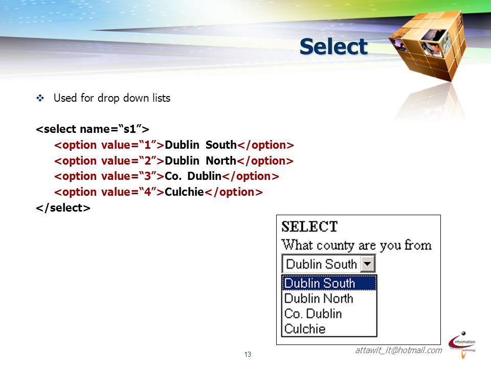 attawit_it@hotmail.com 13  Used for drop down lists Dublin South Dublin North Co. Dublin Culchie Select