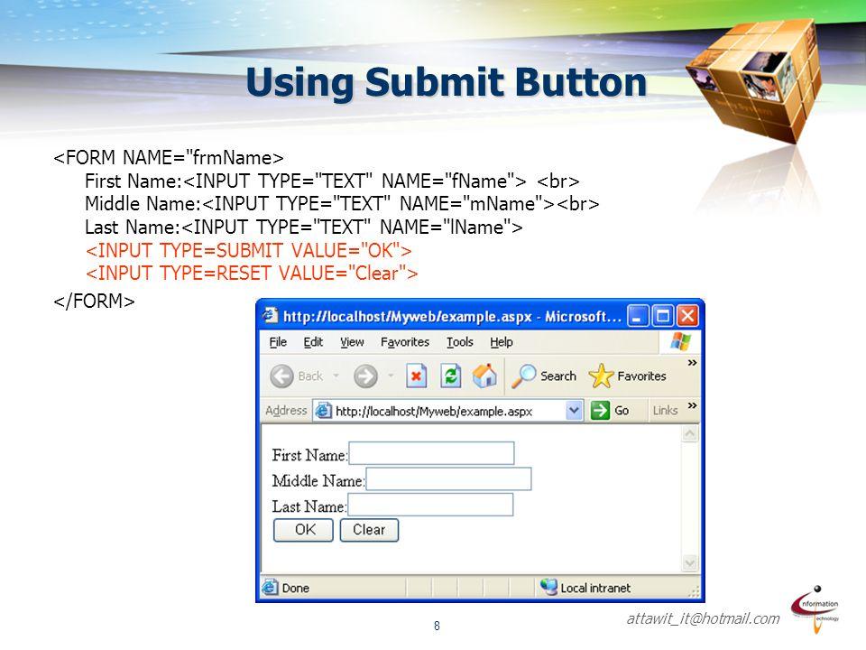 attawit_it@hotmail.com 9 Radio buttons  ใช้ในกรณีที่มีทางเลือกหลายทางแต่สามารถเลือกได้เพียงทางเดียว  การใช้งานสามารถทำได้โดยการคลิกเมาส์ที่ตำแหน่งของ radio ที่ต้องการ  Name จะต้องใช้ชื่อเดียวกันทั้ง group
