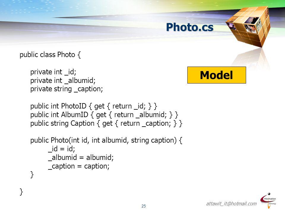 attawit_it@hotmail.com 25 Photo.cs public class Photo { private int _id; private int _albumid; private string _caption; public int PhotoID { get { ret