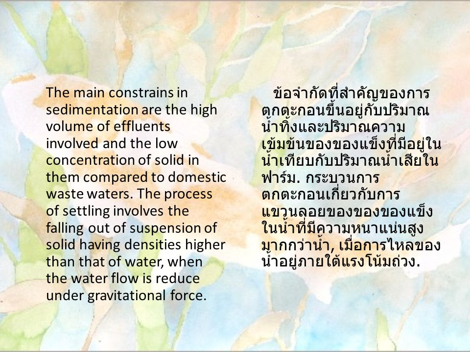 The main constrains in sedimentation are the high volume of effluents involved and the low concentration of solid in them compared to domestic waste waters.