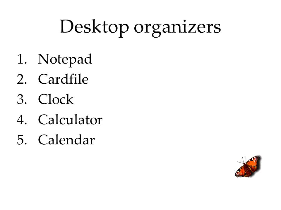 Desktop organizers 1.Notepad 2.Cardfile 3.Clock 4.Calculator 5.Calendar