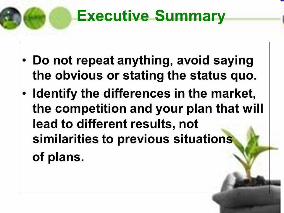 Executive Summary Do not repeat anything, avoid saying the obvious or stating the status quo. Identify the differences in the market, the competition