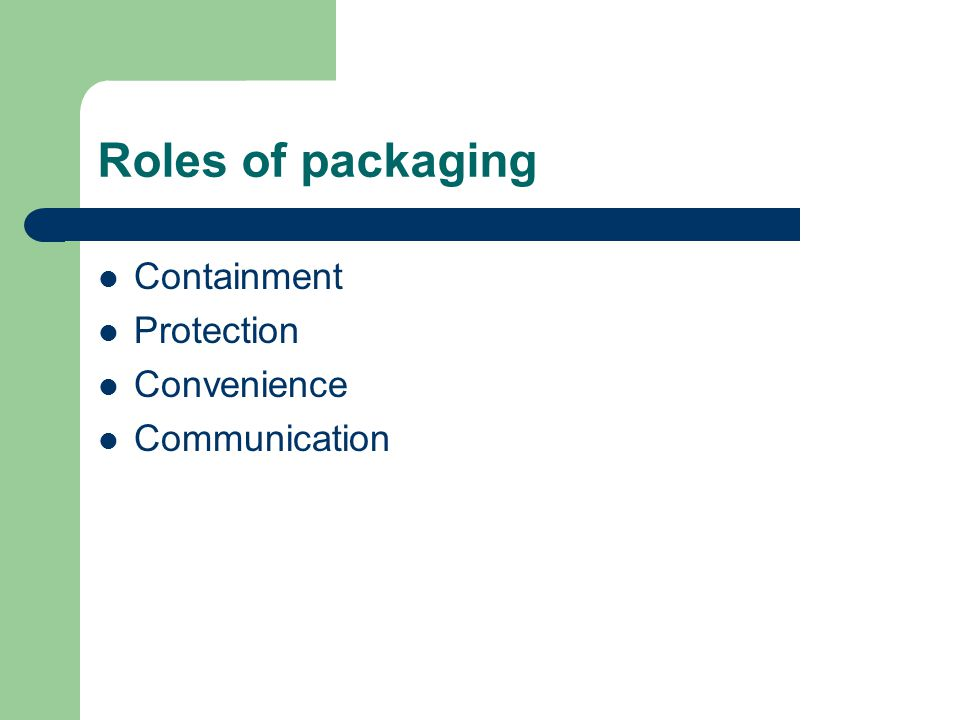Roles of packaging Containment Protection Convenience Communication