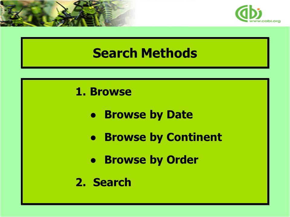 Search Methods 1.Browse ●Browse by Date ●Browse by Continent ●Browse by Order 2.