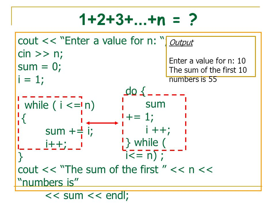"cout << ""Enter a value for n: ""; cin >> n; sum = 0; i = 1; while ( i <= n) { sum += i; i++; } cout << ""The sum of the first "" << n << ""numbers is"" <<"