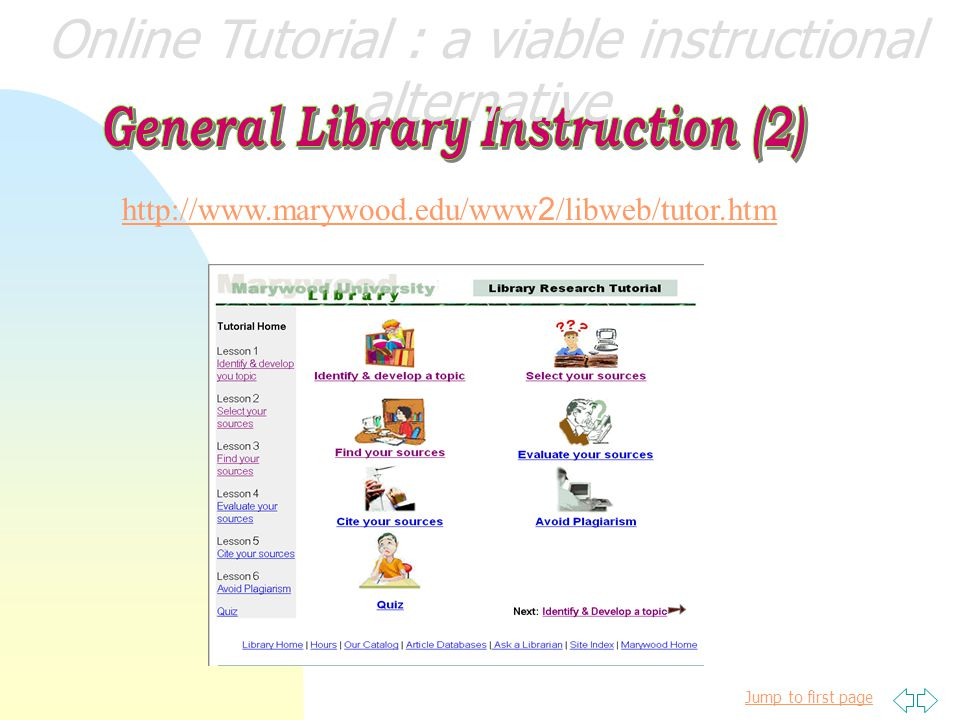 Jump to first page http://www.lib.umb.edu/webtutorial/index.html Online Tutorial : a viable instructional alternative