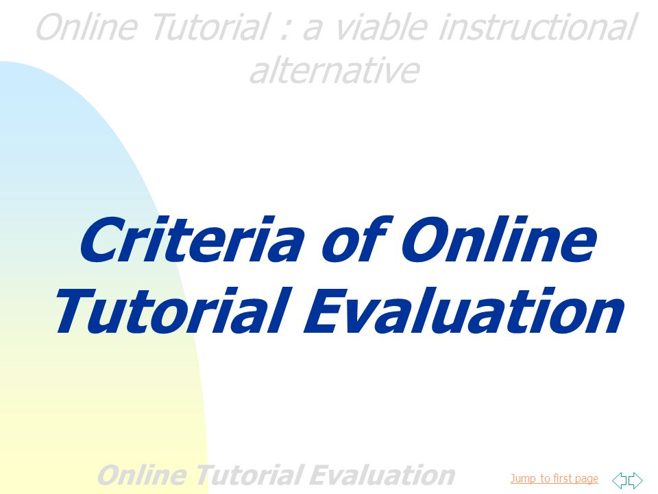 Jump to first page Online Tutorial : a viable instructional alternative Online Tutorial Evaluation วิธีประเมินผล มี 4 แบบ 1.