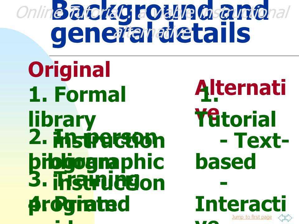 Jump to first page Online Tutorial Evaluation การประเมินคู่มือออนไลน์ (Online Tutorial Evaluation) ความหมาย การประเมินคู่มือออนไลน์ คือ กระบวนการในการวิเคราะห์คู่มือออนไลน์ อย่างเป็นระบบ โดยใช้วิธีการต่างๆ เพื่อที่จะศึกษาถึงผล ของการจัดทำคู่มือออนไลน์ ว่าเป็นไป ตามวัตถุประสงค์เพียงใด รวมทั้งศึกษาถึงผลกระทบในแง่ต่างๆ ที่ ได้รับ โดยการเปรียบเทียบกับมาตรฐาน หรือเป้าหมายที่กำหนดไว้ Online Tutorial : a viable instructional alternative