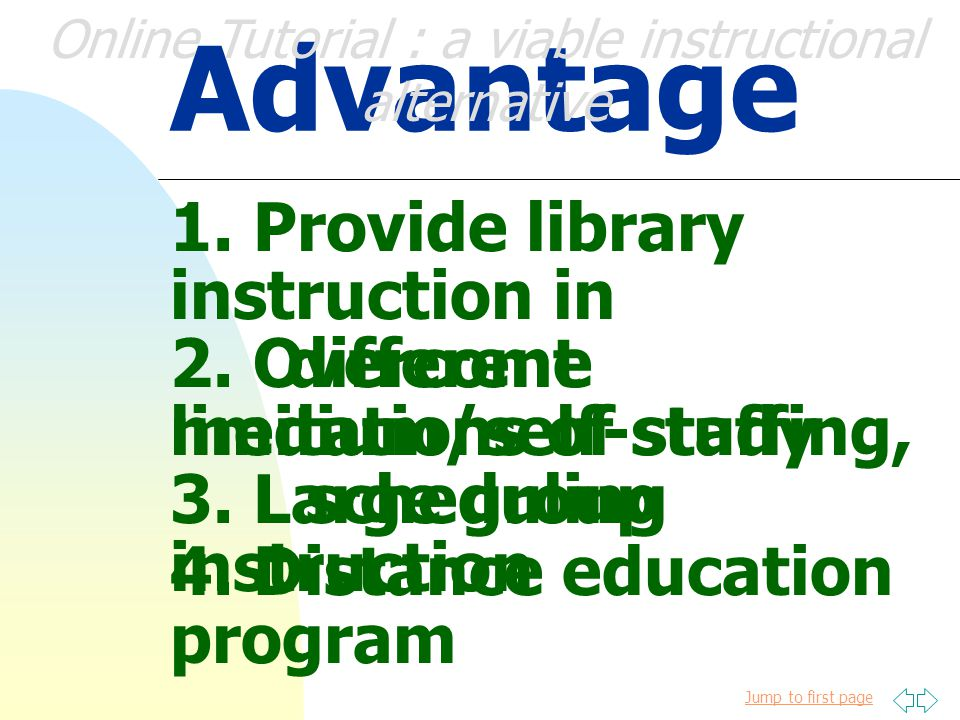 Jump to first page Background and general details 1. Formal library instruction program Alternati ve Online Tutorial : a viable instructional alternat