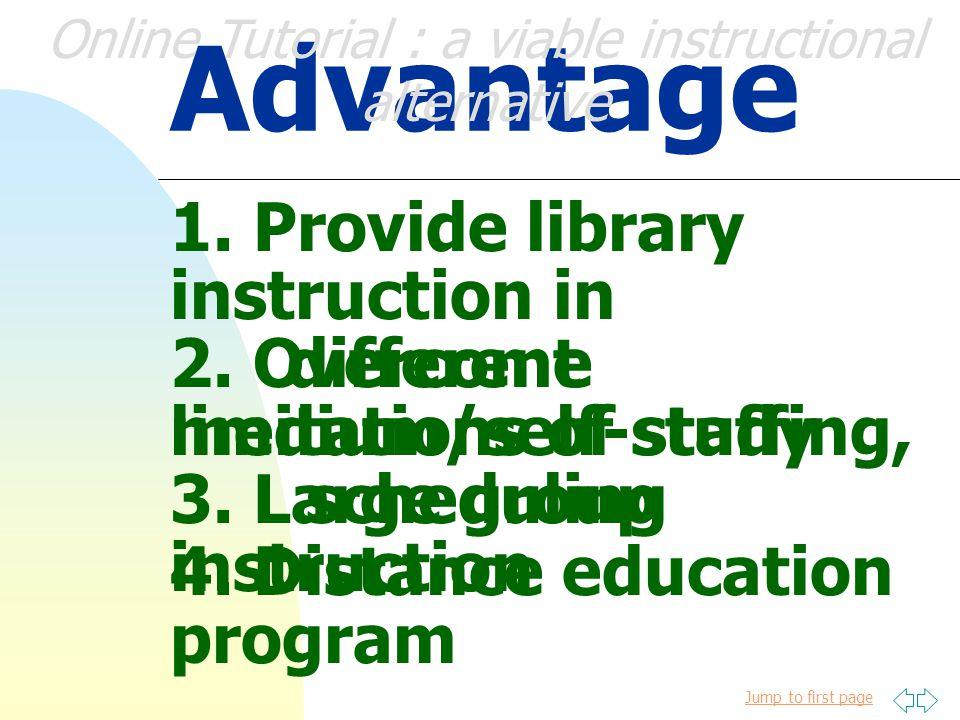 Jump to first page Online Tutorial : a viable instructional alternative วัตถุประสงค์ วัตถุประสงค์ของการประเมินคู่มือ ออนไลน์ เพื่อการวิเคราะห์ผลใน 3 เรื่อง ใหญ่ คือ Online Tutorial Evaluation 1.