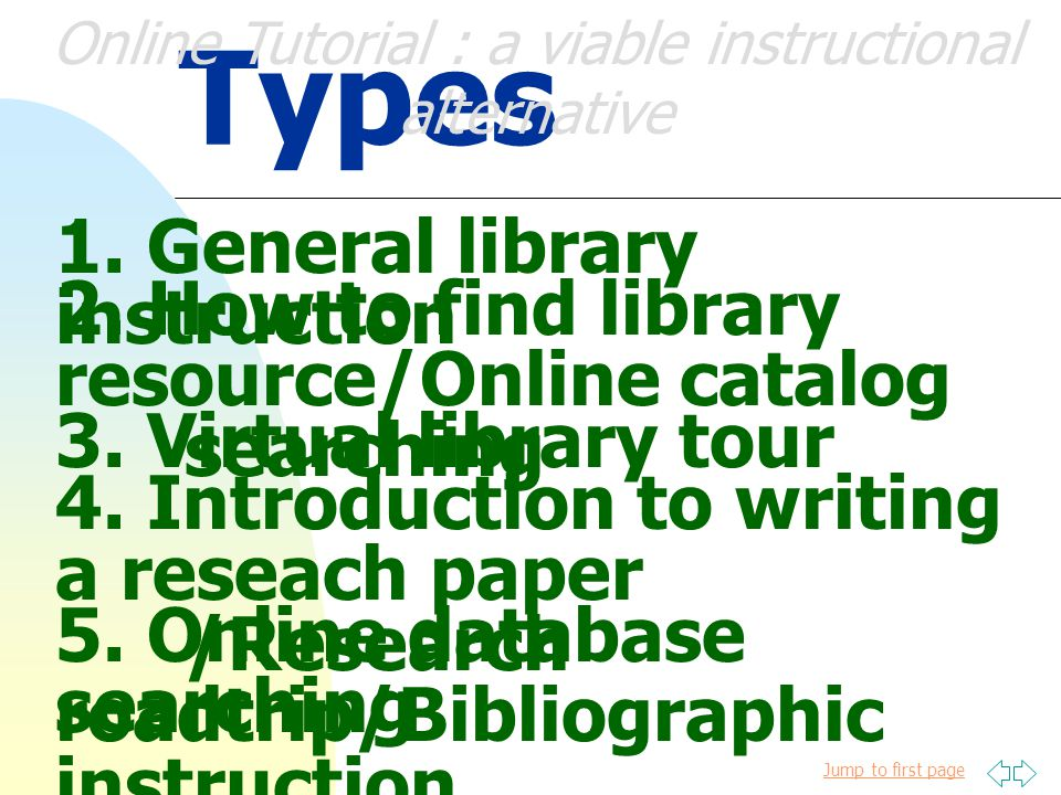 Jump to first page Advantage 1. Provide library instruction in different medium/self-study Online Tutorial : a viable instructional alternative 2. Ove