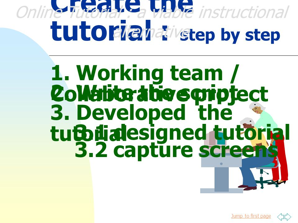 Jump to first page Create the tutorial : step by step 1.