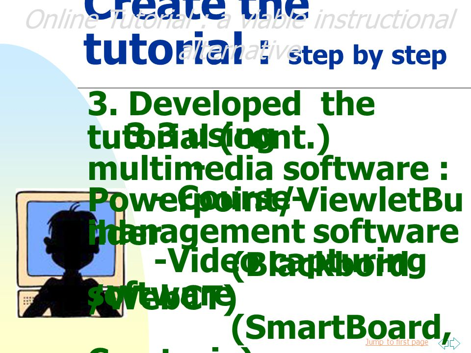 Jump to first page Online Tutorial : a viable instructional alternative 20. 21.