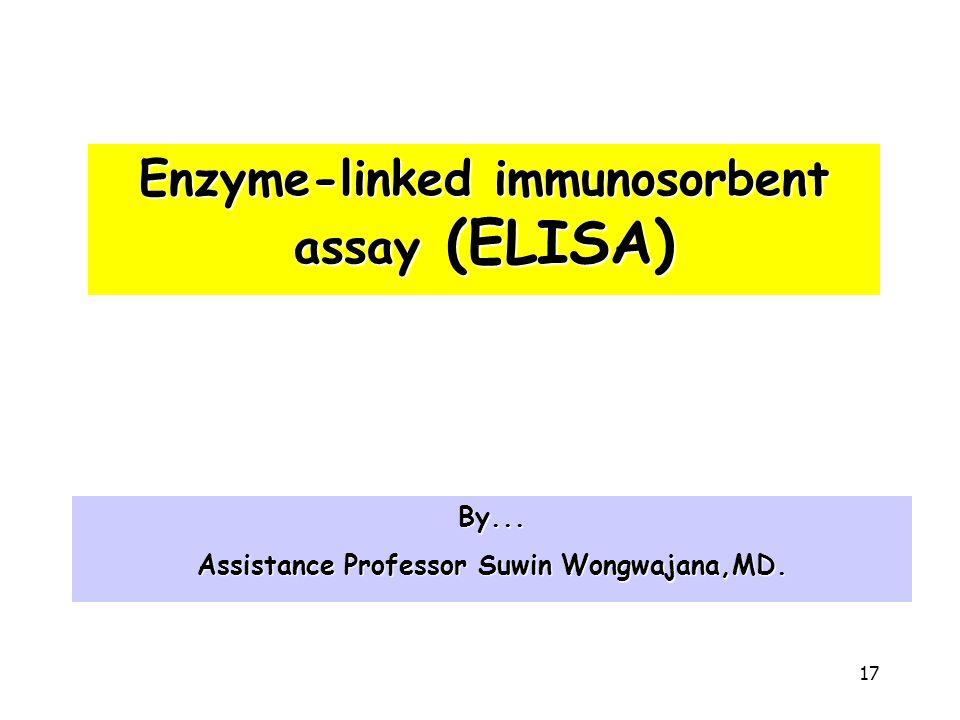 17 Enzyme-linked immunosorbent assay (ELISA) By... Assistance Professor Suwin Wongwajana,MD.