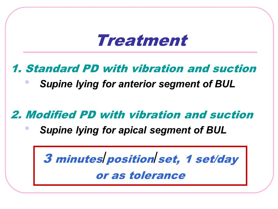 Treatment 1. Standard PD with vibration and suction Supine lying for anterior segment of BUL 2. Modified PD with vibration and suction Supine lying fo
