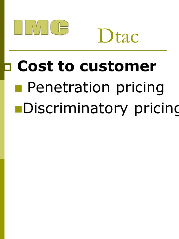  Cost to customer Penetration pricing Discriminatory pricing Dtac