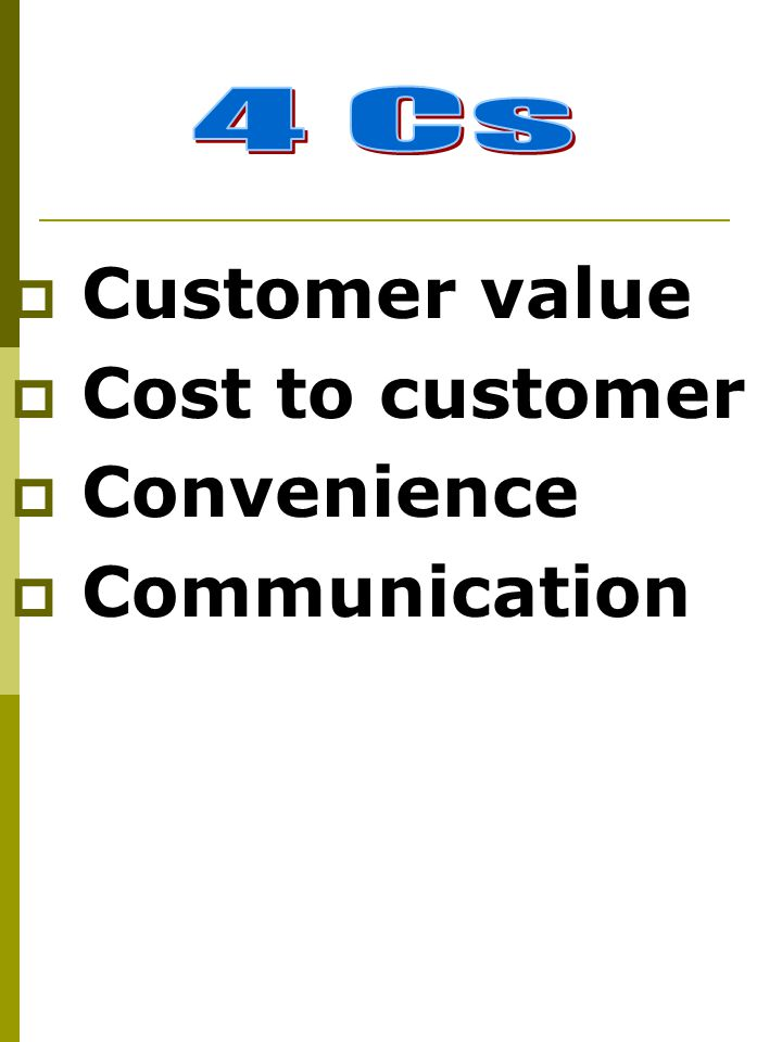  Customer value  Cost to customer  Convenience  Communication