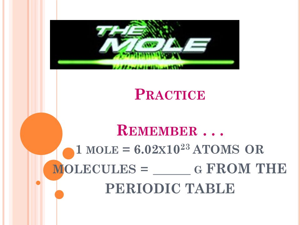 G RAM ATOM IC M ASS mass in grams of 1 mole of atoms of an element In other words…… 1 mol C atoms = 6.02 x 10 23 C atoms = 12g C of the in