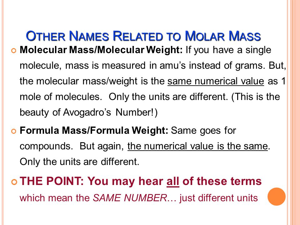 The Mass of 1 mole (in grams) Equal to the numerical value of the average atomic mass (get from periodic table) 1 mole of C atoms= 12.0 g 1 mole of Mg