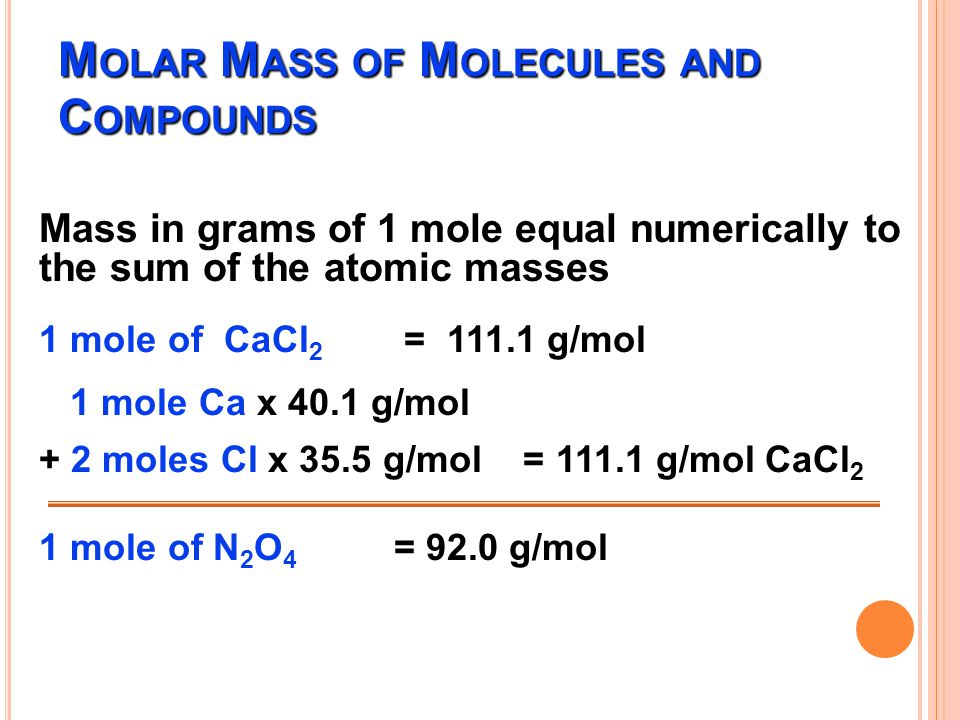 Find the molar mass (usually we round to the tenths place) L EARNING C HECK ! A.1 mole of Br atoms B.1 mole of Sn atoms =79.9 g/mole = 118.7 g/mole