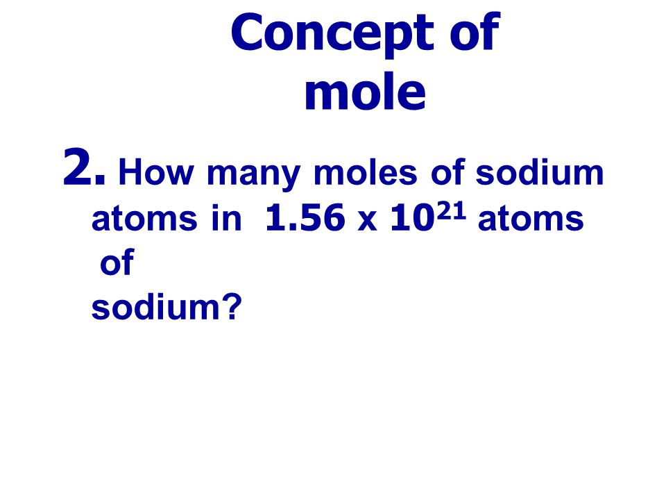 Concept of mole 1. What is the mass of 1.00 mol of each of the following elements? a. Sodium……………………. b. Sulfur………………………. c. Chlorine……………………