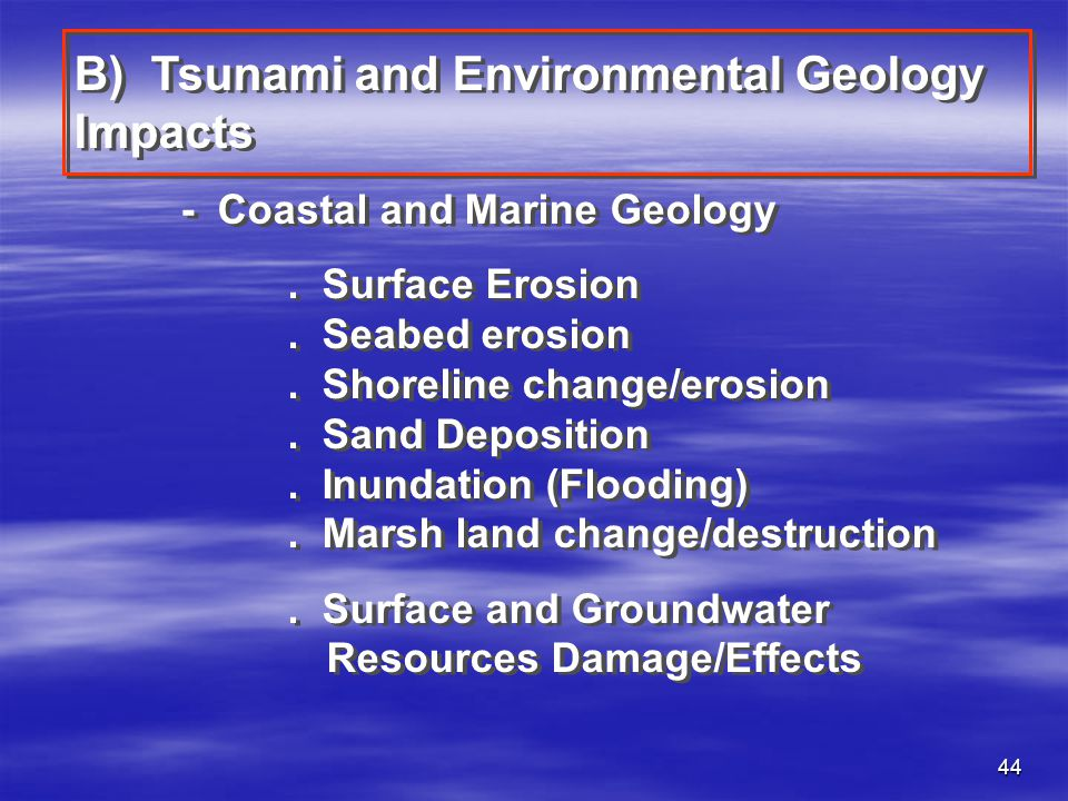 44 B) Tsunami and Environmental Geology Impacts - Coastal and Marine Geology. Surface Erosion. Seabed erosion. Shoreline change/erosion. Sand Depositi
