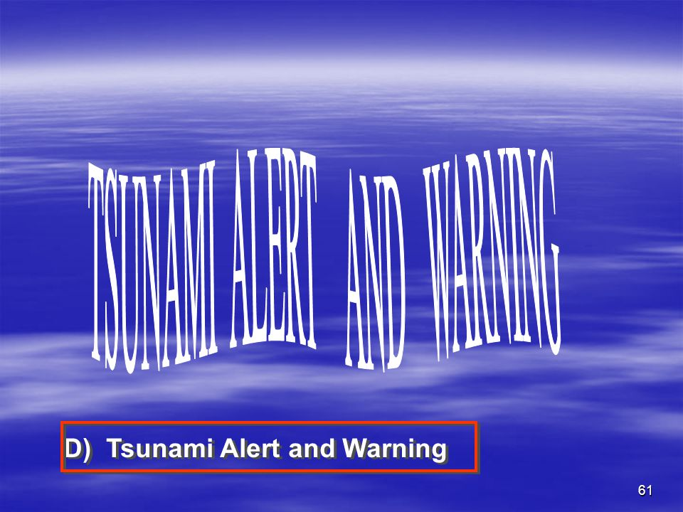 61 D) Tsunami Alert and Warning