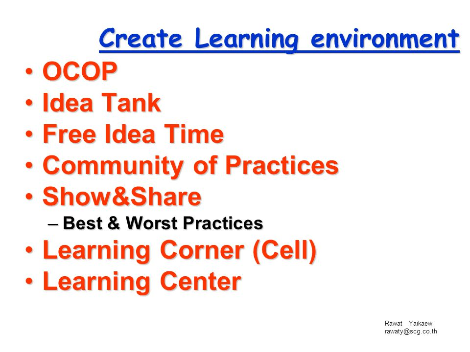 Rawat Yaikaew rawaty@scg.co.th OCOPOCOP Idea TankIdea Tank Free Idea TimeFree Idea Time Community of PracticesCommunity of Practices Show&ShareShow&Sh
