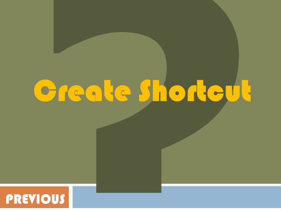 ? Create Shortcut PREVIOUS