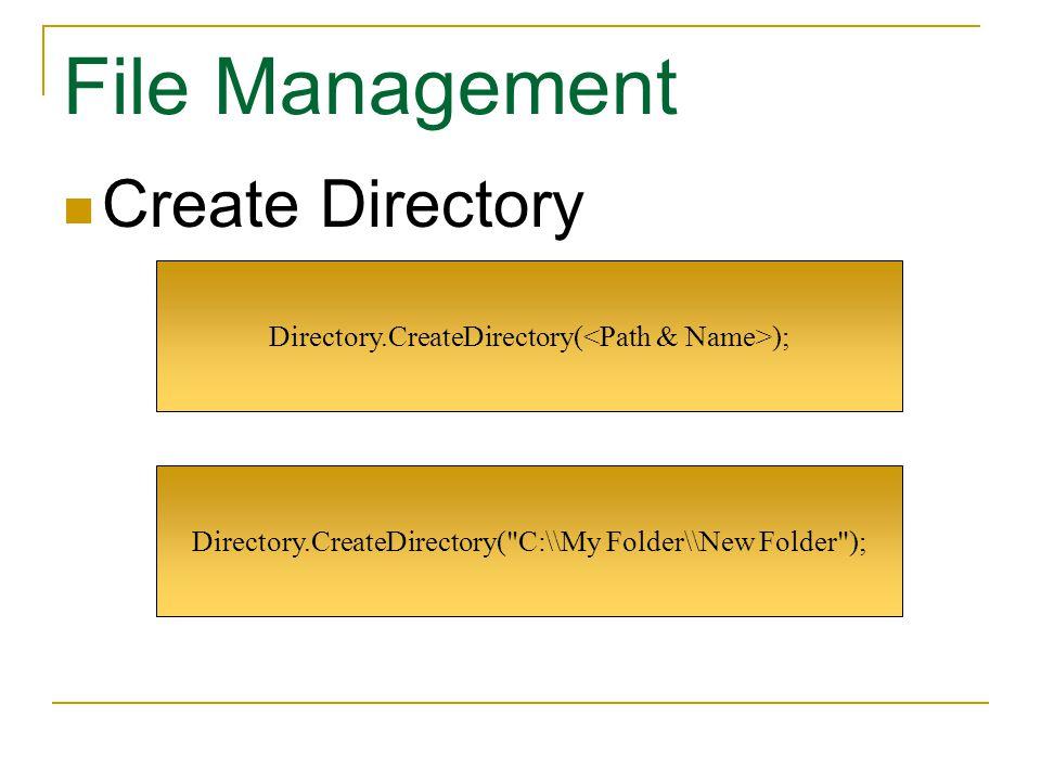 Create Directory Directory.CreateDirectory( C:\\My Folder\\New Folder ); Directory.CreateDirectory( );