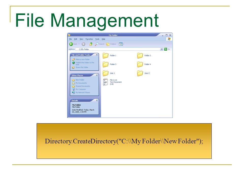 File Management Directory.CreateDirectory( C:\\My Folder\\New Folder );