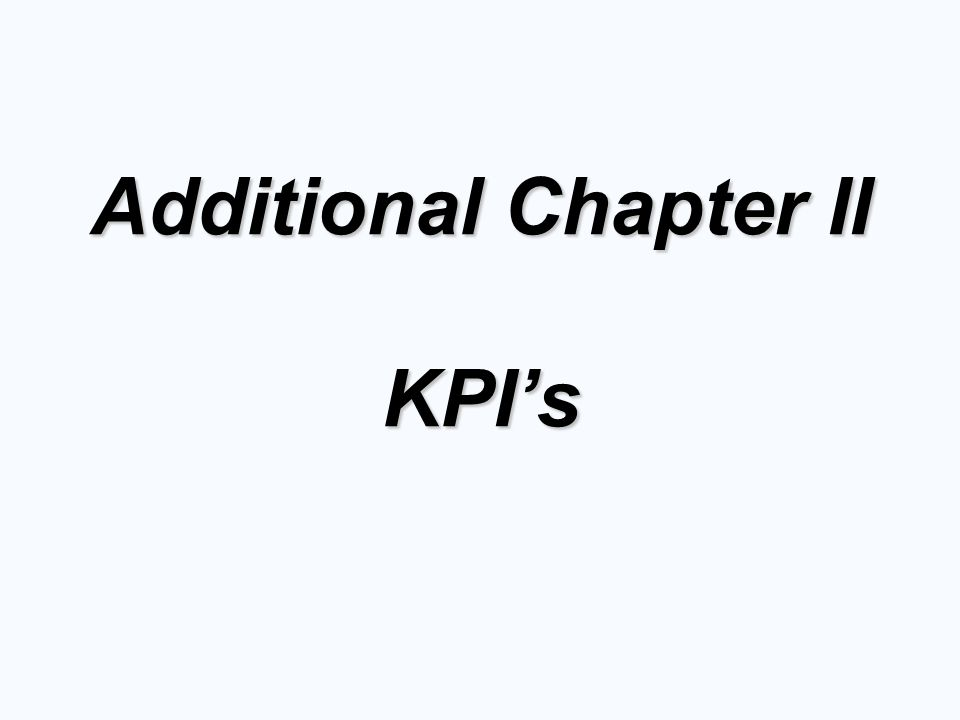 5W-1H  What – data should be collected  Where – location of machine/working place  Who – take action to report KPI  When – timing and frequency of report  Why – meaning of KPI  How – to collect data Using of KPI's