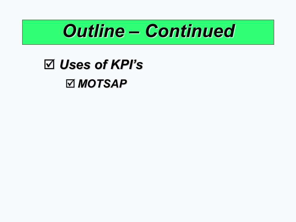 Outline – Continued  Uses of KPI's  MOTSAP