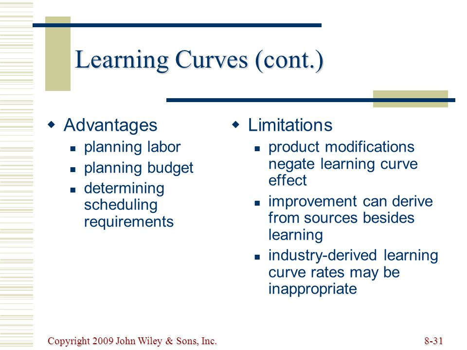 Copyright 2009 John Wiley & Sons, Inc.8-31 Learning Curves (cont.)   Advantages planning labor planning budget determining scheduling requirements 