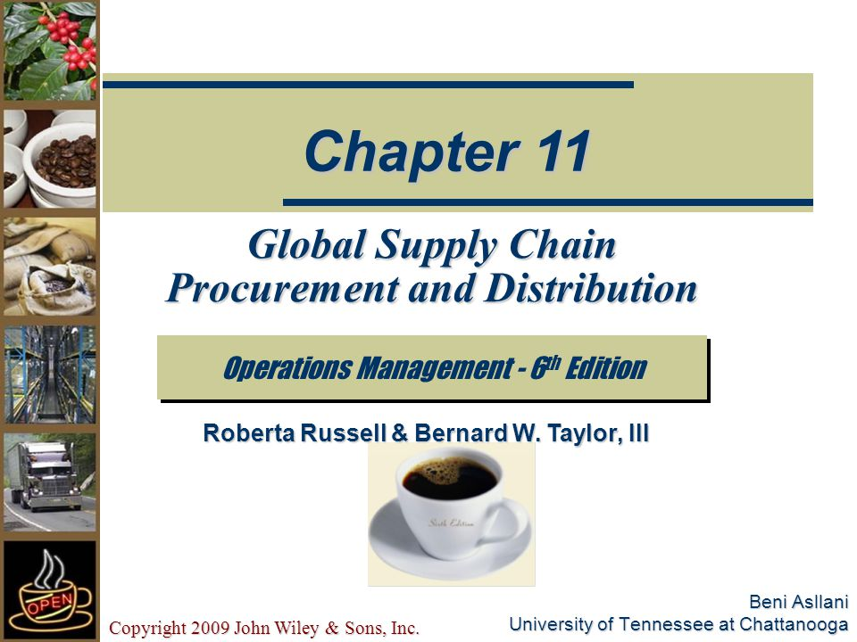 Copyright 2009 John Wiley & Sons, Inc. Beni Asllani University of Tennessee at Chattanooga Global Supply Chain Procurement and Distribution Operations